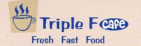 Triple F Cafe - Fresh Fast Food